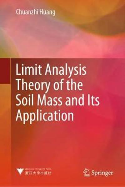 Limit Analysis Theory of the Soil Mass and Its Application - Chuanzhi Huang