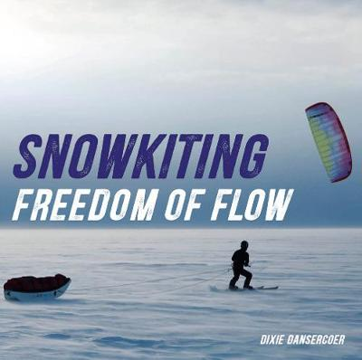 Snowkiting, Freedom of Flow - Dixie Dansercoer