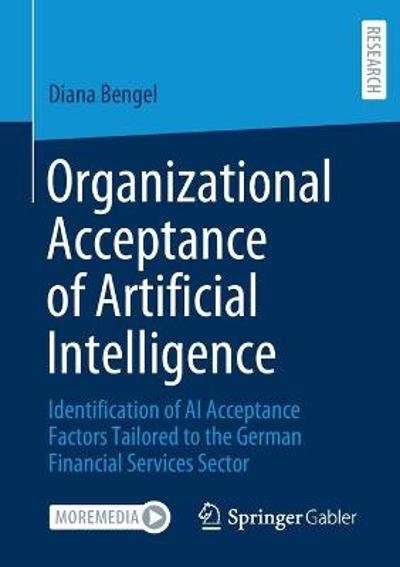 Organizational Acceptance of Artificial Intelligence - Diana Bengel
