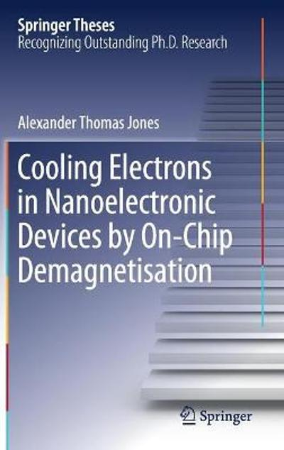 Cooling Electrons in Nanoelectronic Devices by On-Chip Demagnetisation - Alexander Thomas Jones