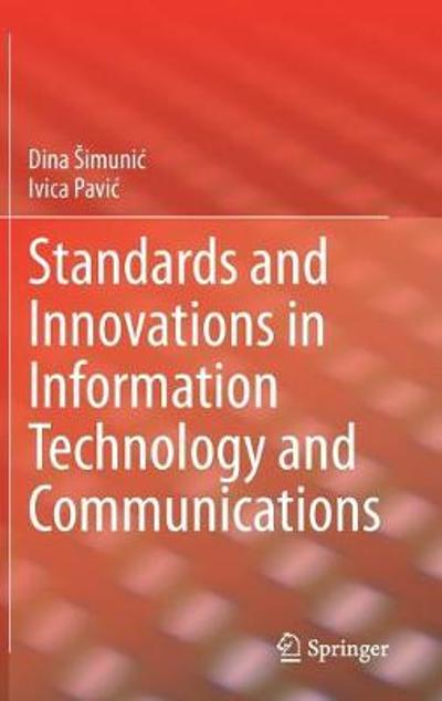 Standards and Innovations in Information Technology and Communications - Dina Simunic