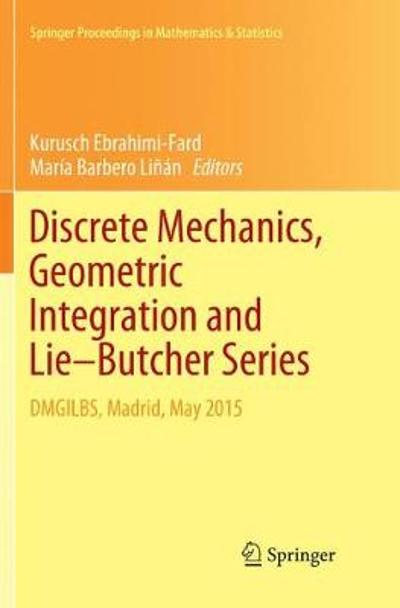 Discrete Mechanics, Geometric Integration and Lie-Butcher Series - Kurusch Ebrahimi-Fard