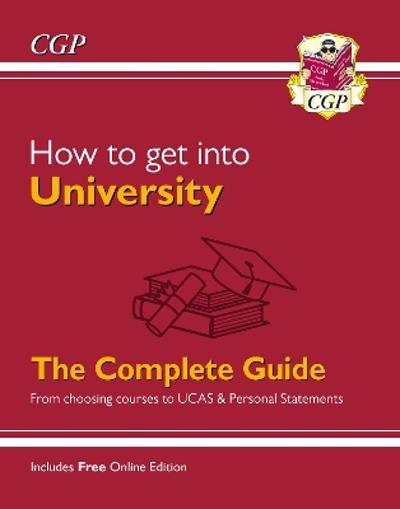 How to get into University: From choosing courses to UCAS and Personal Statements - CGP Books