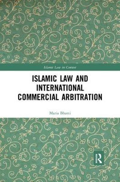 Islamic Law and International Commercial Arbitration - Maria Bhatti