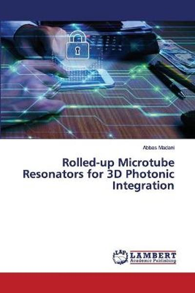 Rolled-up Microtube Resonators for 3D Photonic Integration - Abbas Madani