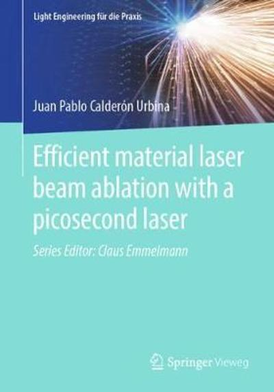 Efficient material laser beam ablation with a picosecond laser - Juan Pablo Calderon Urbina