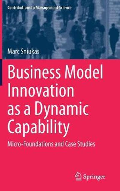 Business Model Innovation as a Dynamic Capability - Marc Sniukas