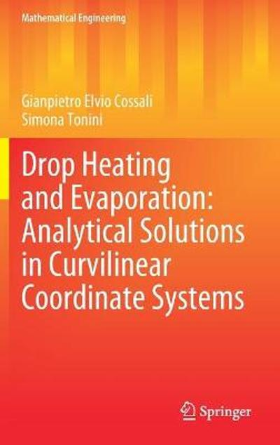 Drop Heating and Evaporation: Analytical Solutions in Curvilinear Coordinate Systems - Gianpietro Elvio Cossali