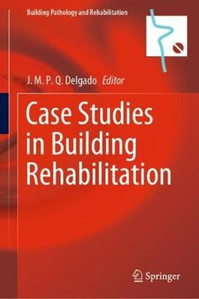 Case Studies in Building Rehabilitation - J.M.P.Q. Delgado