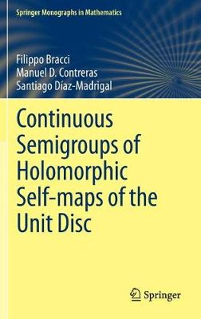 Continuous Semigroups of Holomorphic Self-maps of the Unit Disc - Filippo Bracci