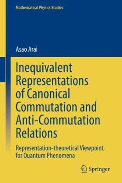 Inequivalent Representations of Canonical Commutation and Anti-Commutation Relations - Asao Arai