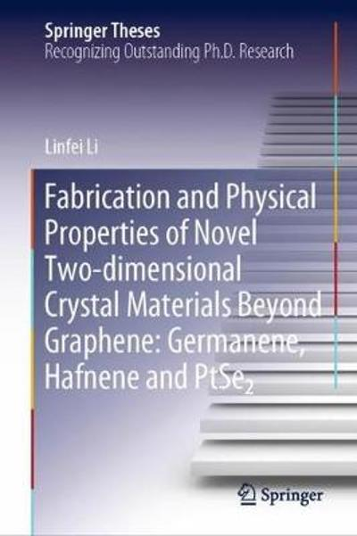 Fabrication and Physical Properties of Novel Two-dimensional Crystal Materials Beyond Graphene: Germanene, Hafnene and PtSe2 - Linfei Li