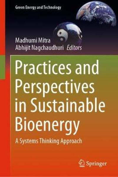 Practices and Perspectives in Sustainable Bioenergy - Madhumi Mitra