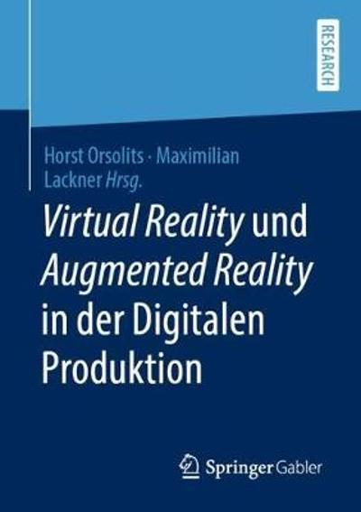 Virtual Reality Und Augmented Reality in Der Digitalen Produktion - Horst Orsolits