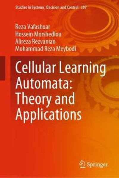 Cellular Learning Automata: Theory and Applications - Reza Vafashoar