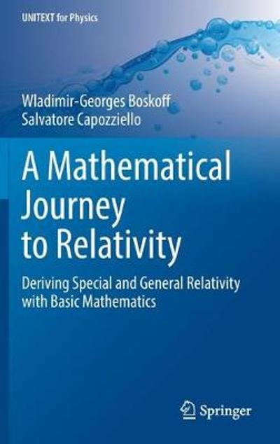 A Mathematical Journey to Relativity - Wladimir-Georges Boskoff