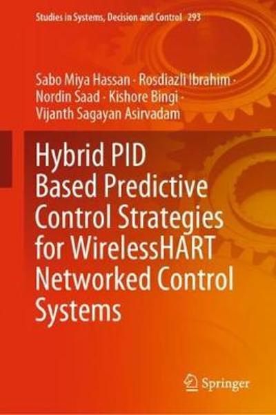Hybrid PID Based Predictive Control Strategies for WirelessHART Networked Control Systems - Sabo Miya Hassan