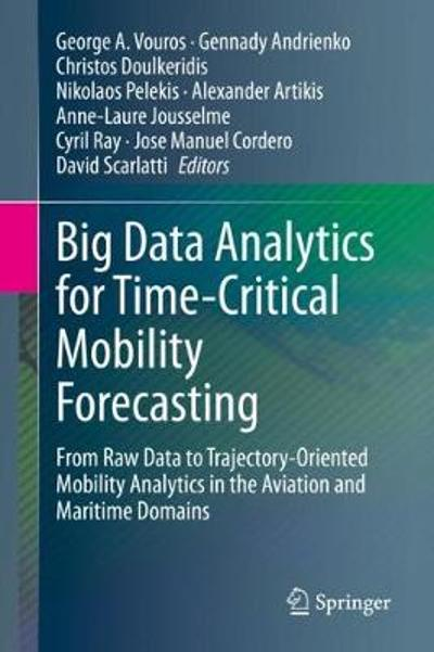Big Data Analytics for Time-Critical Mobility Forecasting - George A. Vouros