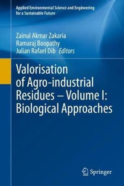 Valorisation of Agro-industrial Residues - Volume I: Biological Approaches - Zainul Akmar Zakaria