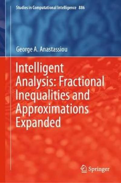 Intelligent Analysis: Fractional Inequalities and Approximations Expanded - George A. Anastassiou