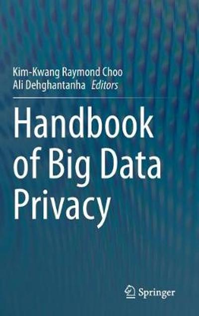 Handbook of Big Data Privacy - Kim-Kwang Raymond Choo
