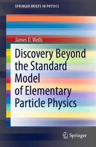 Discovery Beyond the Standard Model of Elementary Particle Physics - James D. Wells