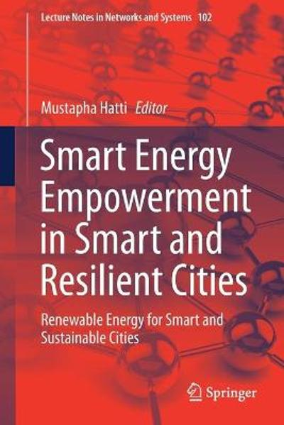 Smart Energy Empowerment in Smart and Resilient Cities - Mustapha Hatti