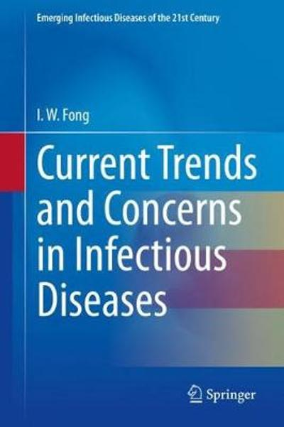Current Trends and Concerns in Infectious Diseases - I. W. Fong