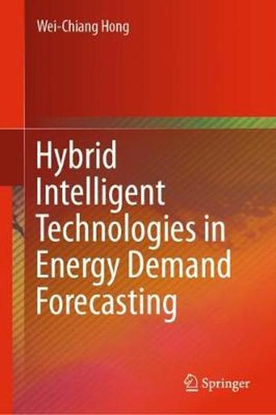 Hybrid Intelligent Technologies in Energy Demand Forecasting - Wei-Chiang Hong