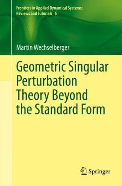 Geometric Singular Perturbation Theory Beyond the Standard Form - Martin Wechselberger