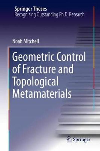 Geometric Control of Fracture and Topological Metamaterials - Noah Mitchell