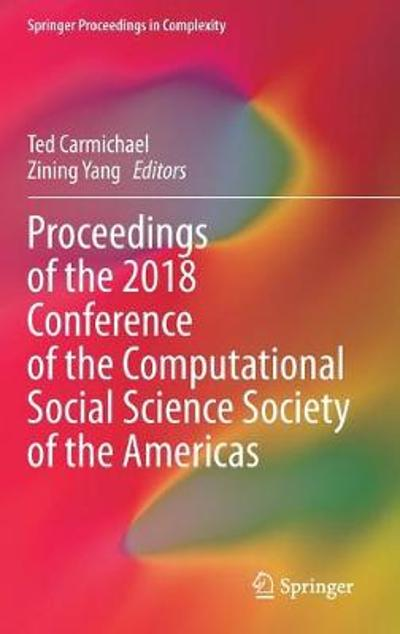 Proceedings of the 2018 Conference of the Computational Social Science Society of the Americas - Ted Carmichael