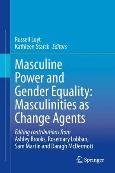 Masculine Power and Gender Equality: Masculinities as Change Agents - Russell Luyt