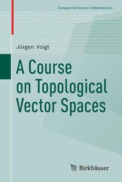 A Course on Topological Vector Spaces - Jurgen Voigt