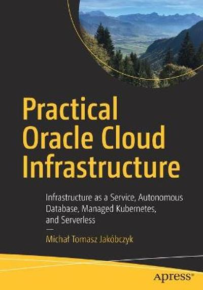 Practical Oracle Cloud Infrastructure - Michal Tomasz Jakobczyk