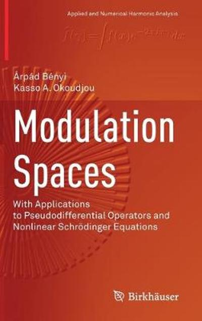Modulation Spaces - Arpad Benyi