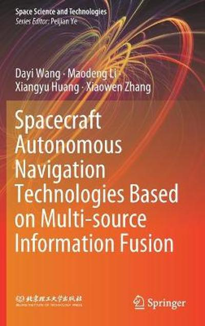 Spacecraft Autonomous Navigation Technologies Based on Multi-source Information Fusion - Dayi Wang