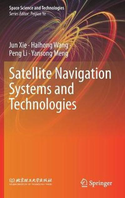 Satellite Navigation Systems and Technologies - Jun Xie