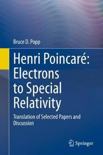 Henri Poincare: Electrons to Special Relativity - Bruce D Popp