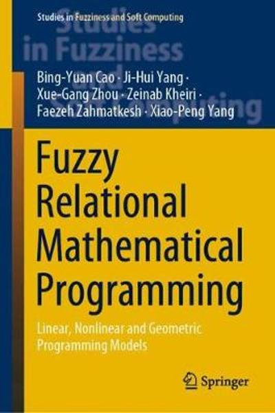 Fuzzy Relational Mathematical Programming - Bing-Yuan Cao