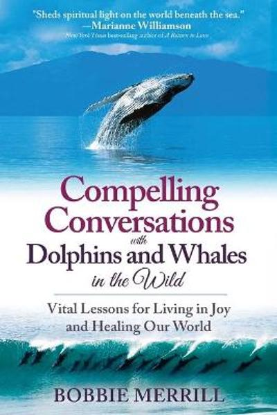 Compelling Conversations with Dolphins and Whales in the Wild - Bobbie Merrill