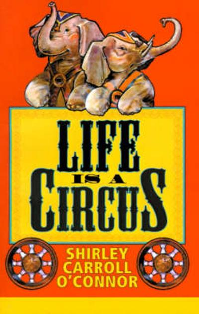Life is a Circus - Shirley Carroll O'Connor