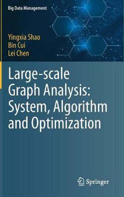 Large-scale Graph Analysis: System, Algorithm and Optimization - Yingxia Shao