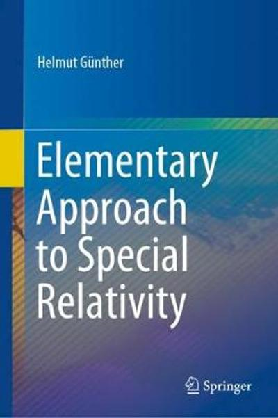Elementary Approach to Special Relativity - Helmut Gunther