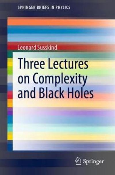 Three Lectures on Complexity and Black Holes - Leonard Susskind