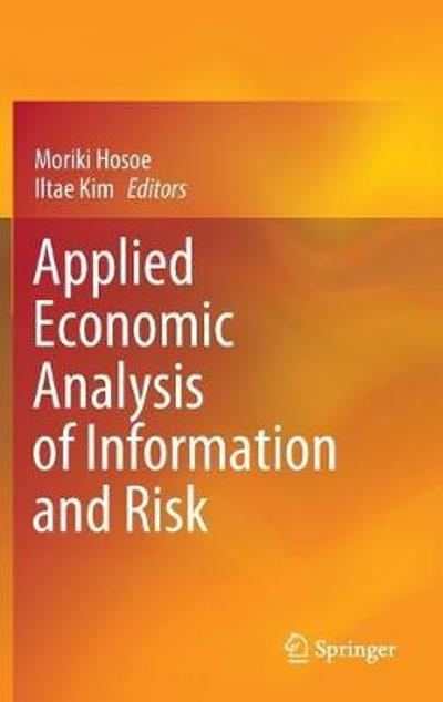 Applied Economic Analysis of Information and Risk - Moriki Hosoe