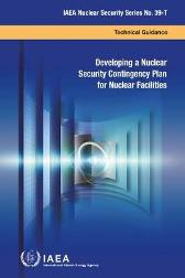 Developing a Nuclear Security Contingency Plan for Nuclear Facilities - IAEA