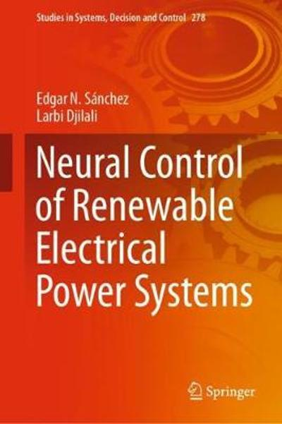 Neural Control of Renewable Electrical Power Systems - Edgar N. Sanchez