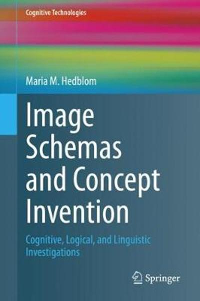 Image Schemas and Concept Invention - Maria M. Hedblom