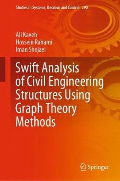 Swift Analysis of Civil Engineering Structures Using Graph Theory Methods - Ali Kaveh